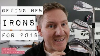 GETTING NEW IRONS FOR 2018