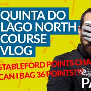 QUINTA DO LAGO NORTH COURSE VLOG REVIEW - 18 Hole Stableford Points Challenge [PART 1]