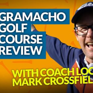 GRAMACHO GOLF COURSE REVIEW with Mark Crossfield