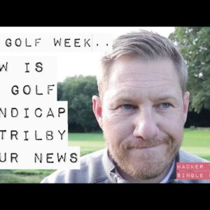HOW IS MY GOLF HANDICAP & TRILBY TOUR UPDATE