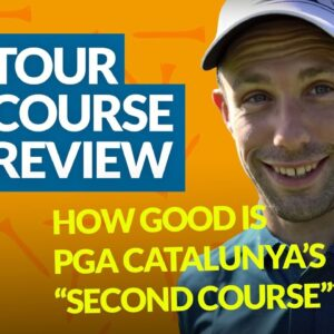 PGA CATALUNYA TOUR COURSE REVIEW with Mark Crossfield & Coach Lockey