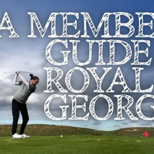 ROYAL ST GEORGES GOLF COURSE GUIDE: A Member's Insider Tips
